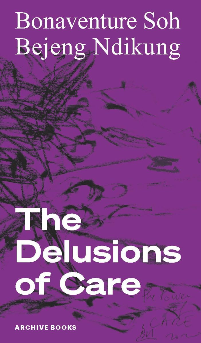 Bonaventure Soh, Bejeng Ndikung, The Delusions of Care