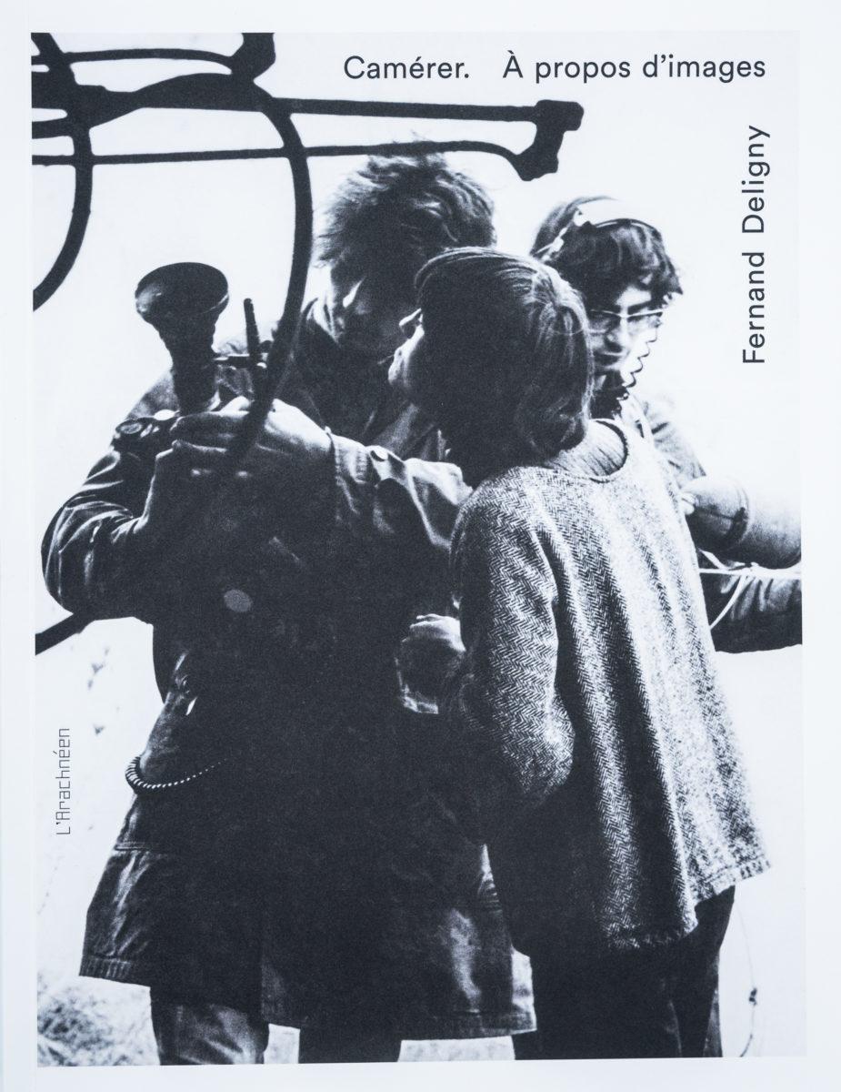 Fernand Deligny, Camérer. A propos d'images