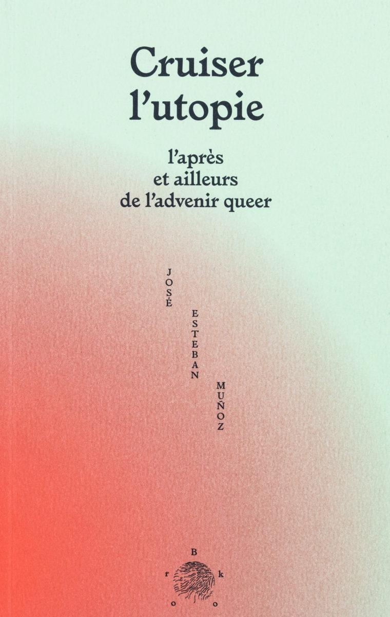 José Esteban Muñoz, Cruiser l'utopie, l'après et ailleurs de l'advenir queer