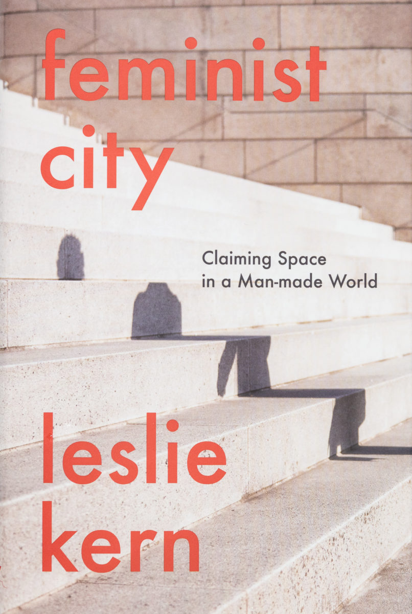 Leslie Kern, Feminist City - Claiming Space in a Man-made World