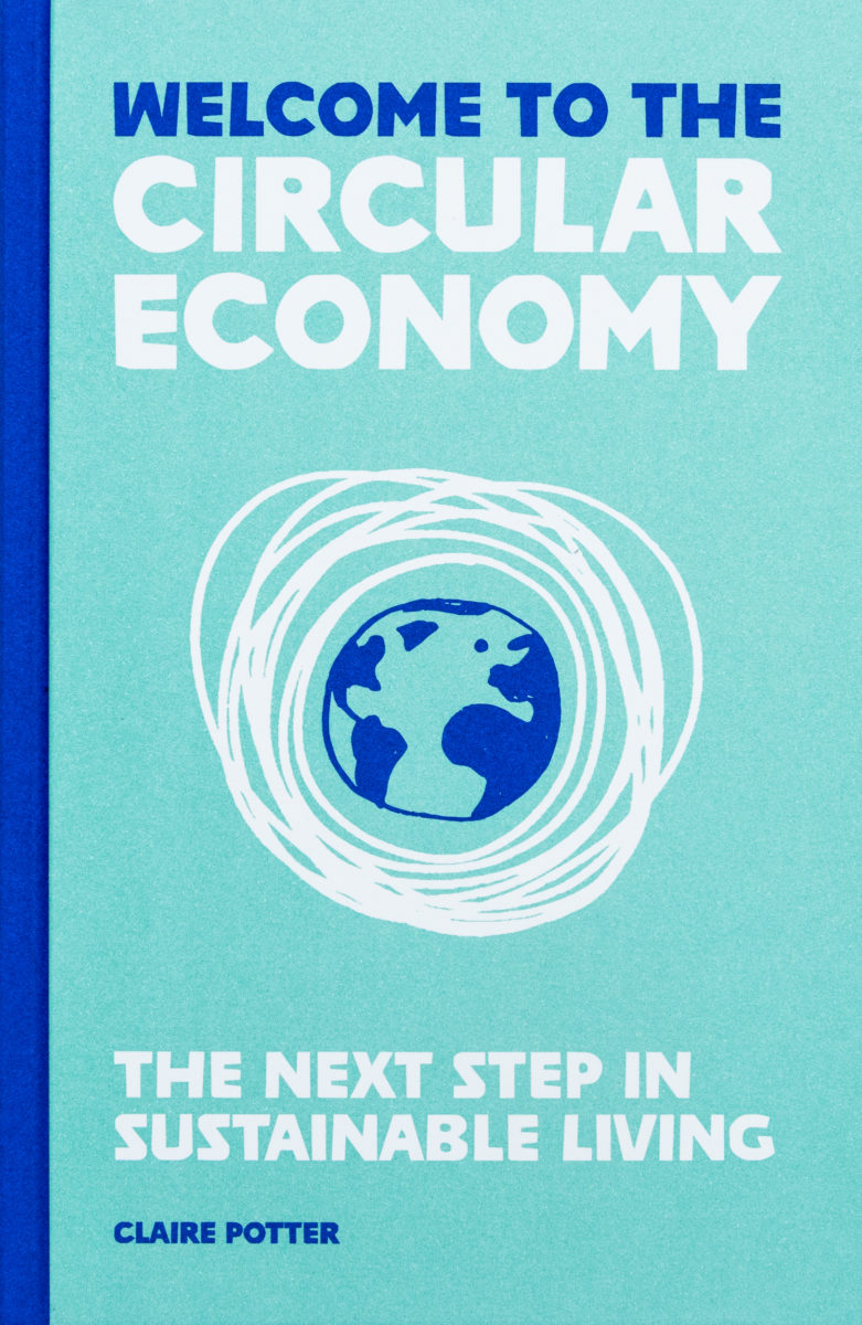 Claire Potter , Welcome to the circular economy, the next step in sustainable living