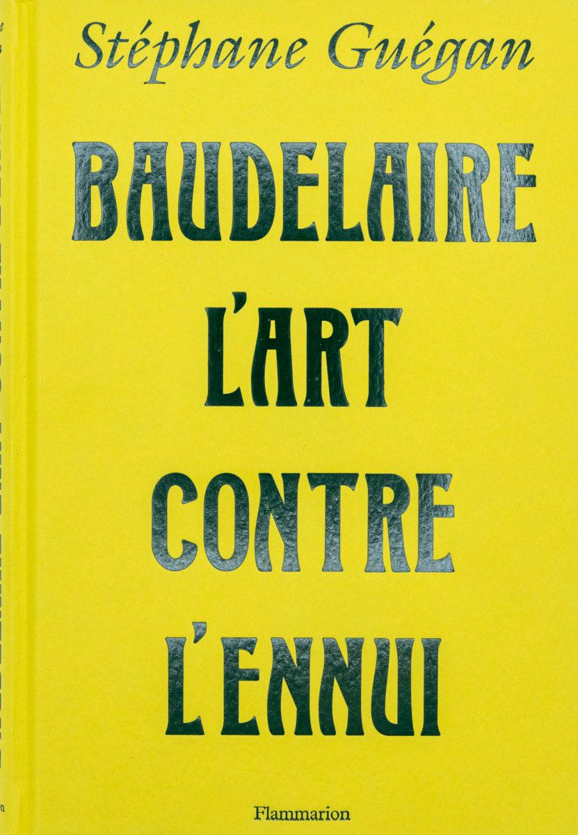 Sttéphane Guégan, Baudelaire, l'art contre l'ennui