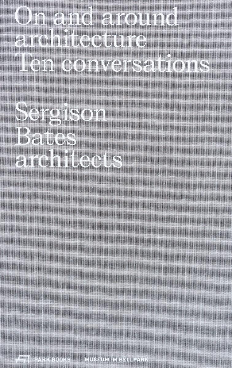 Sergison Bates architects,  On and around architecture, Ten conversations