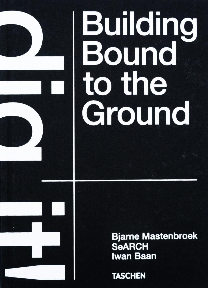 Bjane Mastenbroek, SeARCH, Iwan Baan, Dig it ! Building Bound to the Ground