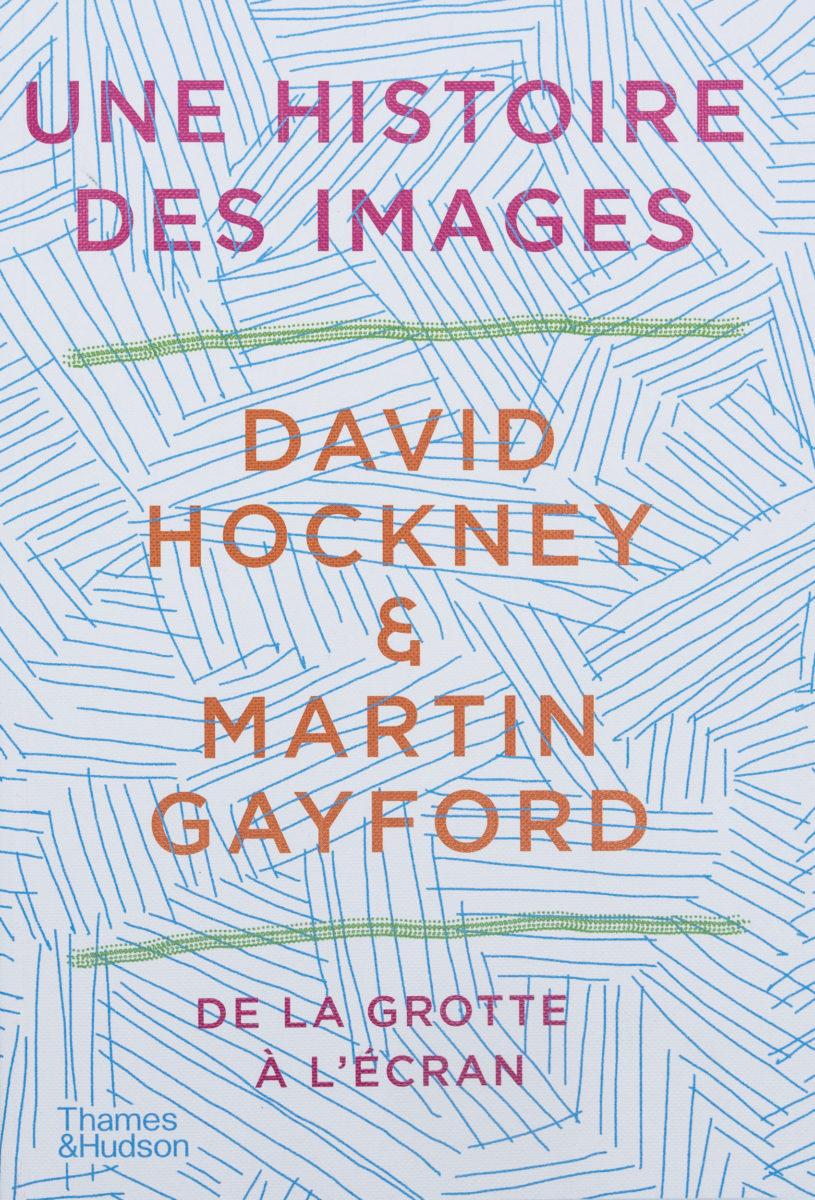 David Hockney & Martin Gayford , Une histoire des images, De la grotte à l'écran (FR)