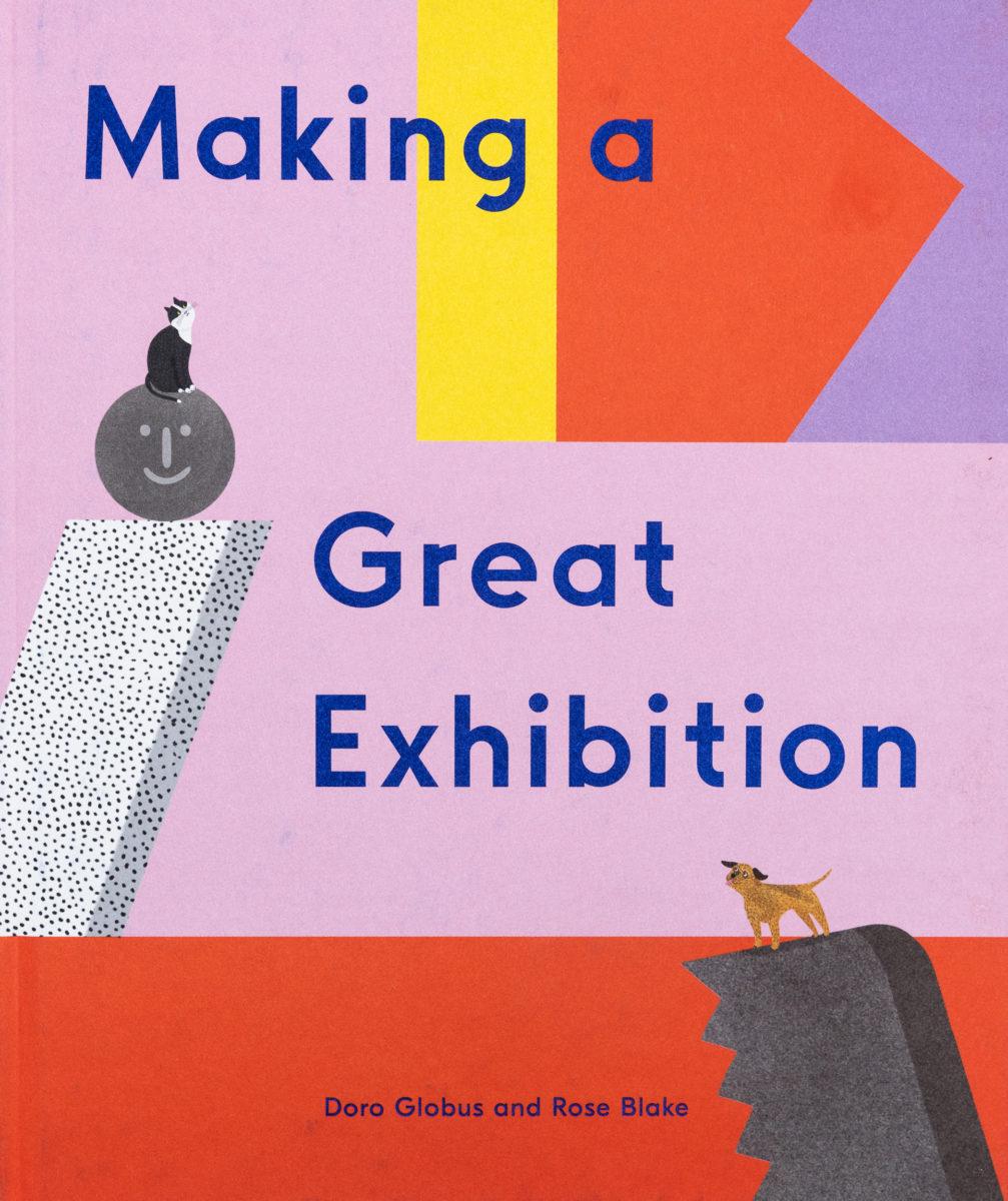 Doro Globus, Rose Blake , Making a great exhibition - Doro Globus, Rose Blake