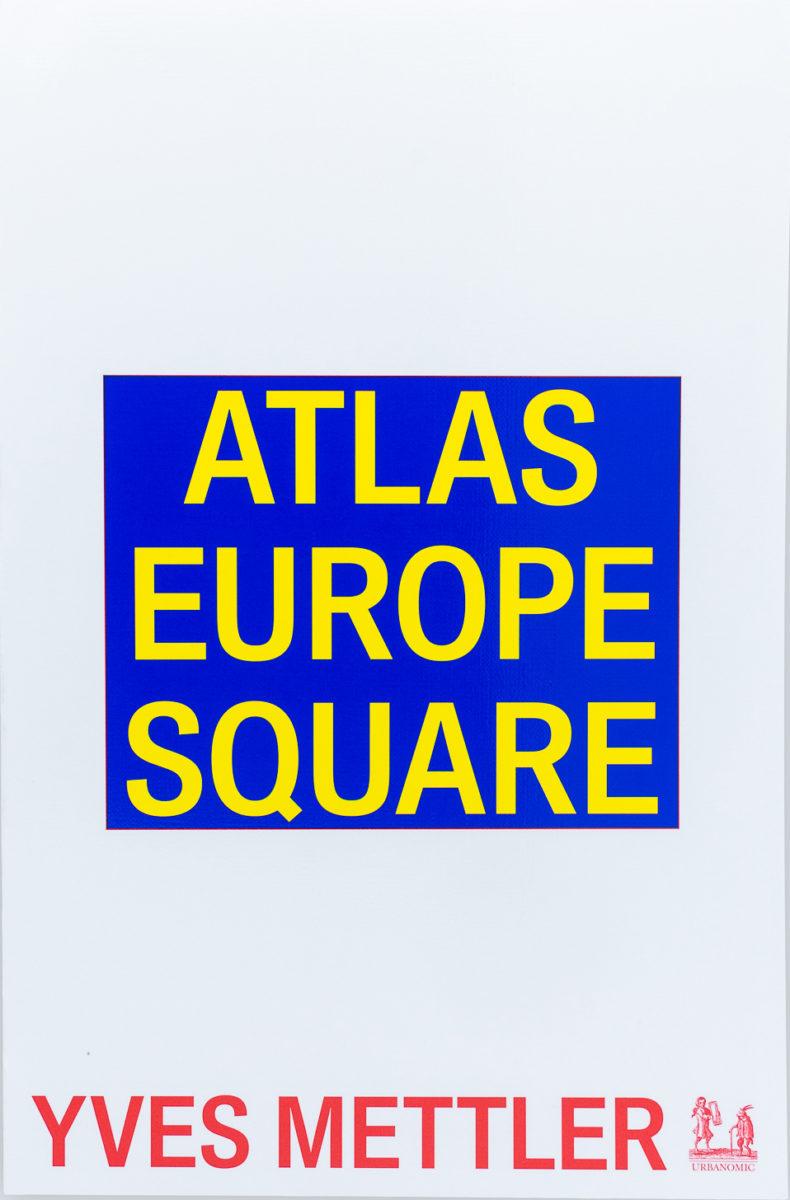 Yves Mettler , Atlas Europe Square